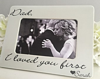 Father of the Bride Gift Dad I loved you first gift Gift for Father of the Bride Dad I loved you first picture frame 4x6 opening