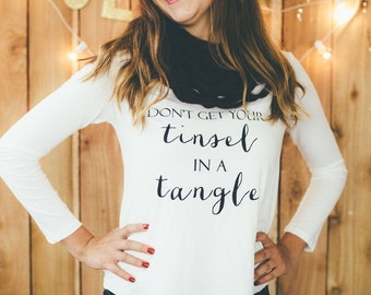 Don't Get Your Tinsel in a Tangle Shirt