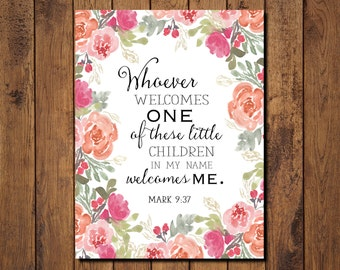 "Bible Verse Printable, Scripture Print- Mark 9:37 ""Whoever welcomes one of these little children in my name welcomes me."""