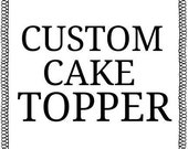 Customize Your Own Cake Topper!!!