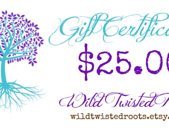 Wild Twisted Roots Gift Certificate - Twenty Five Dollars Gift Certifcate - Hand Stamped Jewelry - Christmas Gift