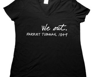 Harriet Tubman We Out Black History Underground railroad free slaves Ladies V Neck T shirt