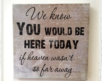 We know you would be here today Sign Heaven Memories Wooden Plaque W11