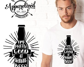 I'm Pretty Good at Drinking Beer T-shirt - funny shirt - funny tee - beer shirt - men- short for dad