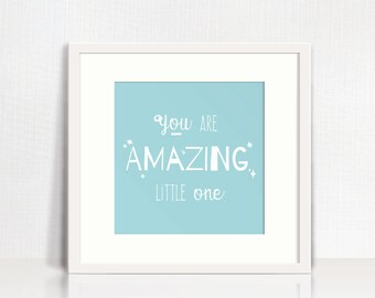 BLUE Nursery / Baby - You are amazing little one - Cute & quirky typographic - Positive and motivational words