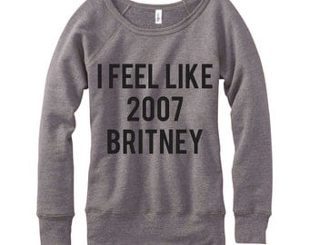 I Feel Like 2007 Britney, Wideneck Fleece Sweatshirt, Metallic Gold, Silver, Glitter And Neon Print,