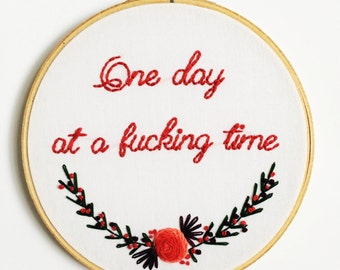 one day at a time hand stitched embroidery hoop
