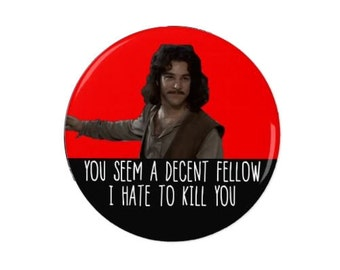 Inigo Montoya - You Seem A Decent Fellow - Badge/Fridge Magnet  Set - Inigo Montoya  - Pin Back Badge