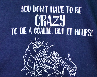 Ice Hockey Goalie T-Shirt: You don't have to be CRAZY, but it helps!