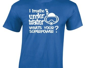 I Breathe Under Water Whats your Superpower T-Shirt. Diver, Diving, Scuba.  Fathers Day, Mothers day, Birthday Gift or Present