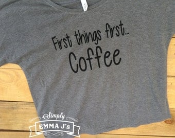 Coffee shirt, First things first - Coffee, slouchy shirt