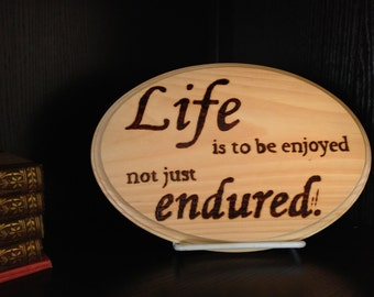Life is to be enjoyed not just endured, Woodburned Sign, Wood Sign, Life Quote, Inspirational Quote