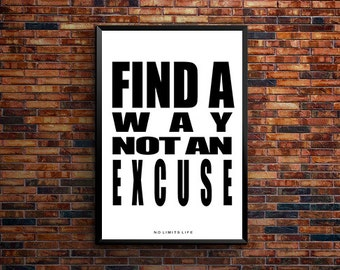 Find A Way Not An Excuse - quote poster print - Fast Shipping