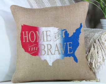 Home of the Brave , 4th Of July , Pillow Patriotic Pillow,  Summer Decor, Memorial Day, Americana Pillow, Independence Day, INSERT INCLUDED