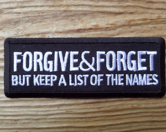 Forgive & Forget But Keep A List Of Names embroidered patch