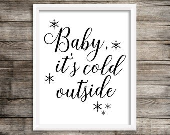 "8x10 ""Baby, It's Cold Outside"" + Snowflakes in Black and White Printable and Instant Download"