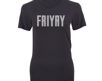 Women's FRIYAY Shirt. FRIDAY. Friyay Women's. Friyay T-shirt!