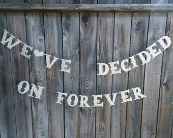 We've Decided On Forever Banner, Wedding Banner, Wedding Decoration, Engagement Banner