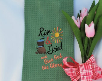 Kitchen Towel Embroidered with Original Design, Rise & Grind and Give God the Glory, Can Personalize