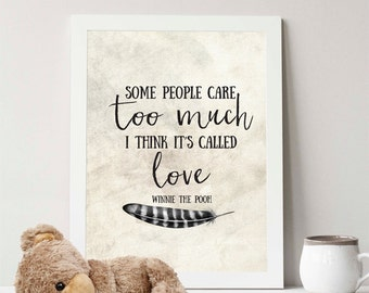 Instant Download, Some people care too much i think its called love, 5x7 & 8x10, children's print, Winnie the Pooh quote, nursery, feather