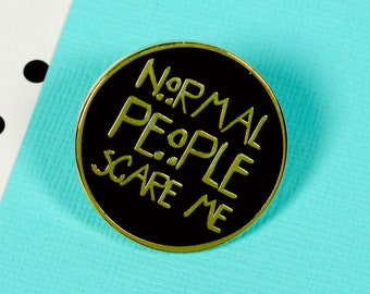 Normal People Scare Me Enamel Pin with clutch back // EP121