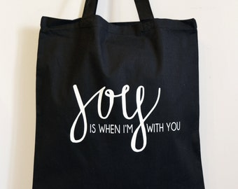 Black Tote Bag - White Screen Printed - Joy Is When I'm With You