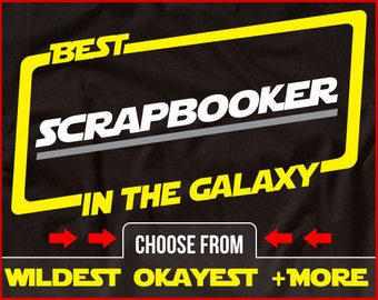 Best Scrapbooker In The Galaxy Shirt Funny Scrapbooking Shirt GIft for Scrapbooker