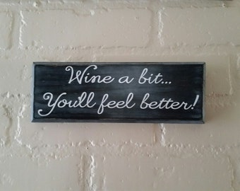 Mother's Day Gift- Wine a bit You'll feel better! Wood Wall Art, Hand Painted Sign, Wine Lovers, Funny Drinking Signs, Kitchen Wall Hanging