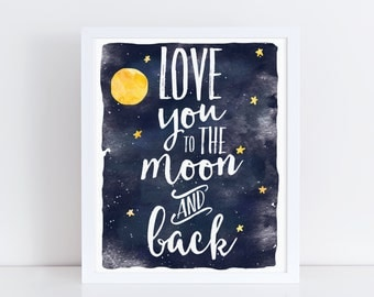 Love You To The Moon And Back, Printable Art, Boy Nursery Art, Girl Nursery Art, Watercolor Nursery Art, Kids Art, Modern Nursery Art