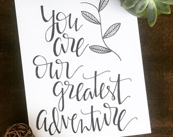 Hand Lettered Print- You Are Our Greatest Adventure
