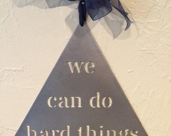 Metal Sign: We Can Do Hard Things