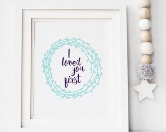 I loved you first print - Wreath Print - Love Print - Nursery Print