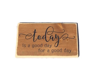 Today Is A Good Day For A Good Day Sign - Good Day For A Good Day - Inspirational Decor - Motivational Quotes - Inspiring Wall Art