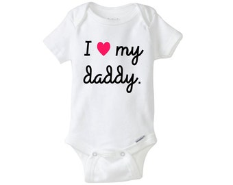 I love my daddy onesie, Cute Onesie, Baby Bodysuit