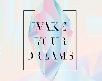 Wake Your Dreams Print