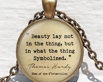 Quote Jewelry, Tess of the D'Urbervilles, 'Beauty Lay Not In The Thing', Thomas Hardy Quote Necklace or Keychain