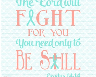 The Lord Will Fight for You svg Cancer svg Be Still svg Peace svg Faith svg Religious Quote svg Scripture svg dxf eps jpg files for Cricut