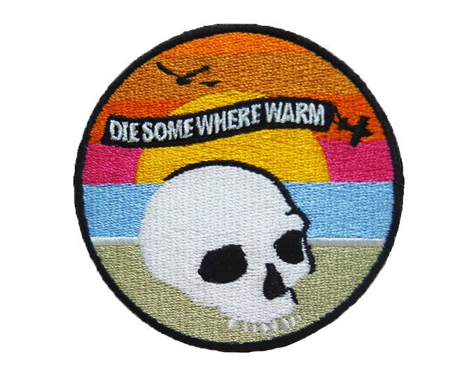 Die Somewhere Warm Patch