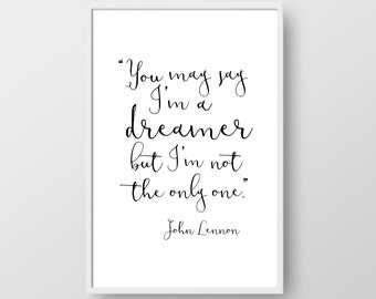 John Lennon Printable Quote, John Lennon Quote, Inspirational Quote, You May Say I'm A Dreamer Quote Print, Quote Poster, Handwritten Quote