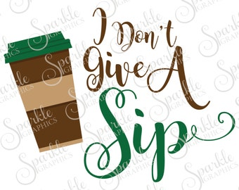 I Don't Give A Sip Coffee SVG Java Latte Coffee Mocha Tea Clipart Svg Dxf Eps Png Silhouette Cricut Cut File Commercial Use