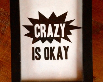 CRAZY IS OKAY (5X7)