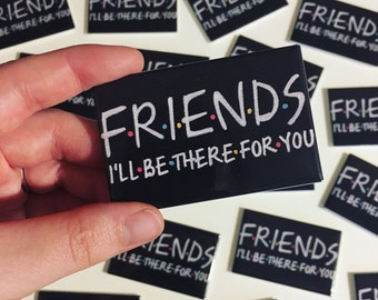 "Friends TV Show, Friends Magnet, I'll Be There For You, Rembrandts, Friends, Fridge Magnet, Gift for Friends, 2.75"" x 1.75"" Magnet"