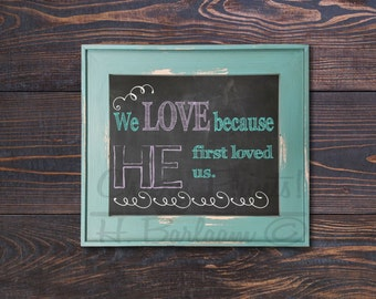 We Love Because He First Loved Us Print