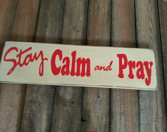 Stay Calm and Pray Primitive Shabby Chic Hand Painted Wood Sign