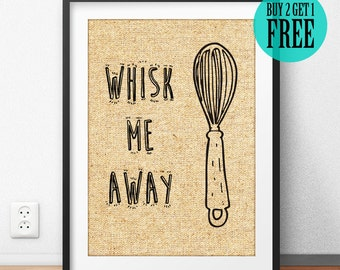 Whisk Me Away Burlap Print, Kitchenware, Humor Print, Rustic Kitchen Decor, Home Wall Art, Burlap Sign, Housewarming Gift, Unique Gift, SD38