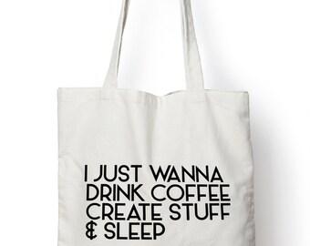 I Just Wanna Drink Coffee Create Stuff And Sleep TOTE BAG STP172