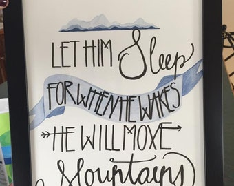 Let Him Sleep, For When He Wakes, He Will Move Mountains