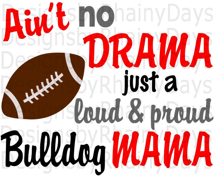 Buy 3 get 1 free! Ain't no drama just a loud and proud Bulldog Mama cutting file, Bulldogs, dawgs, football mom, SVG, DXF, png