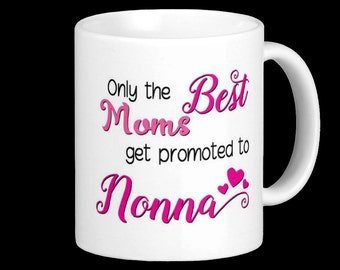 Nonna Mug - Only the best Moms get promoted to Nonna!  Italian Grandmother / Birth Announcement
