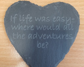 Engraved 'If life was easy-where would all the adventures be?' heart shaped slate coaster